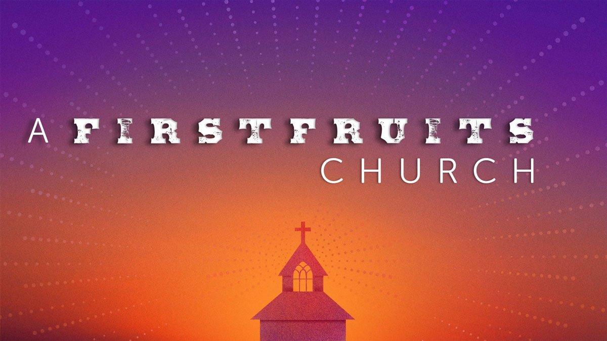 A Firstfruits Church